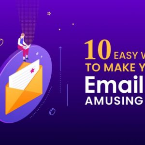 10 Easy Ways To Make Your Email Amusing